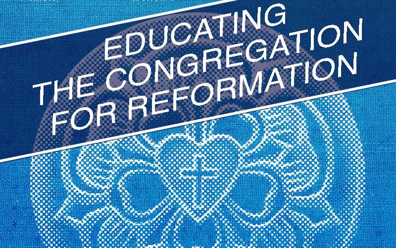 Educating the Congregation for Reformation